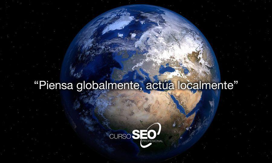 En SEO: Piensa Globalmente, actúa localmente